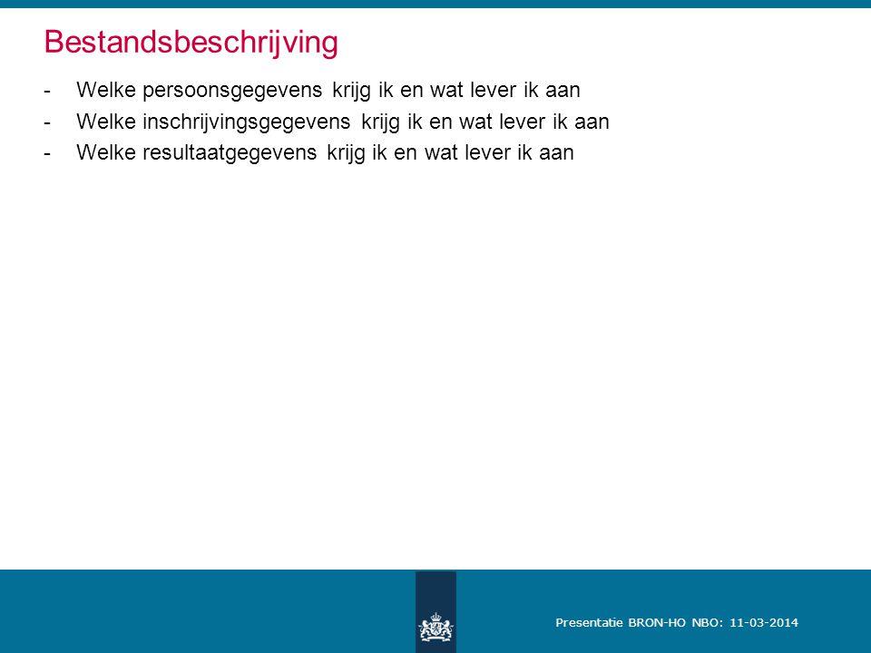 Presentatie BRON-HO NBO: 11-03-2014 Bestandsbeschrijving -Welke persoonsgegevens krijg ik en wat lever ik aan -Welke inschrijvingsgegevens krijg ik en