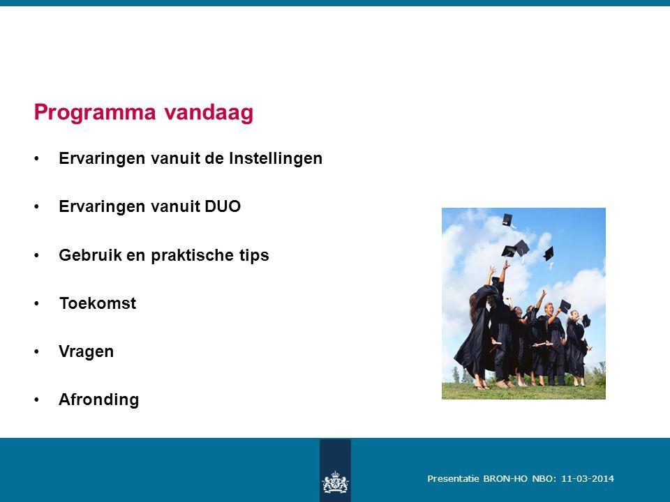 Presentatie BRON-HO NBO: 11-03-2014 Programma vandaag Ervaringen vanuit de Instellingen Ervaringen vanuit DUO Gebruik en praktische tips Toekomst Vragen Afronding