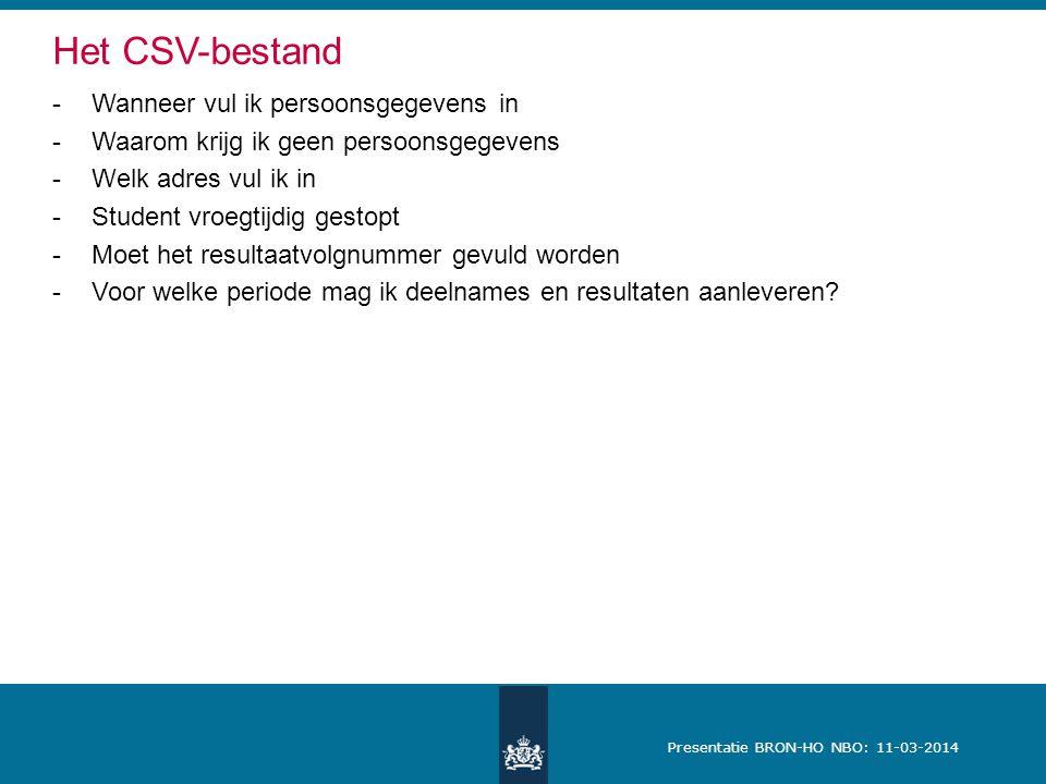 Presentatie BRON-HO NBO: 11-03-2014 Het CSV-bestand -Wanneer vul ik persoonsgegevens in -Waarom krijg ik geen persoonsgegevens -Welk adres vul ik in -