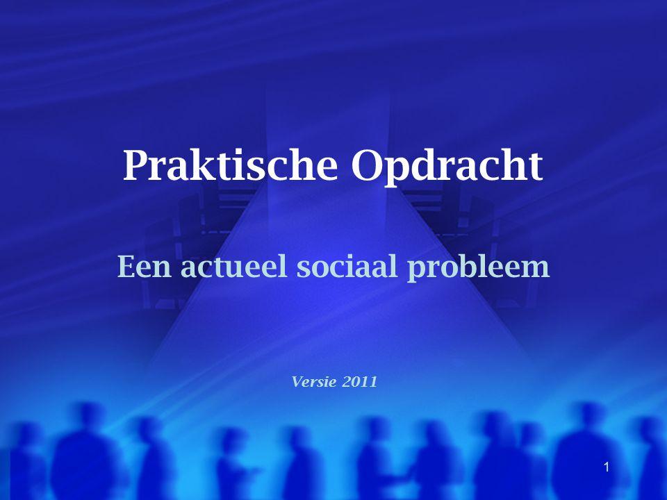 1 Praktische Opdracht Een actueel sociaal probleem Versie 2011