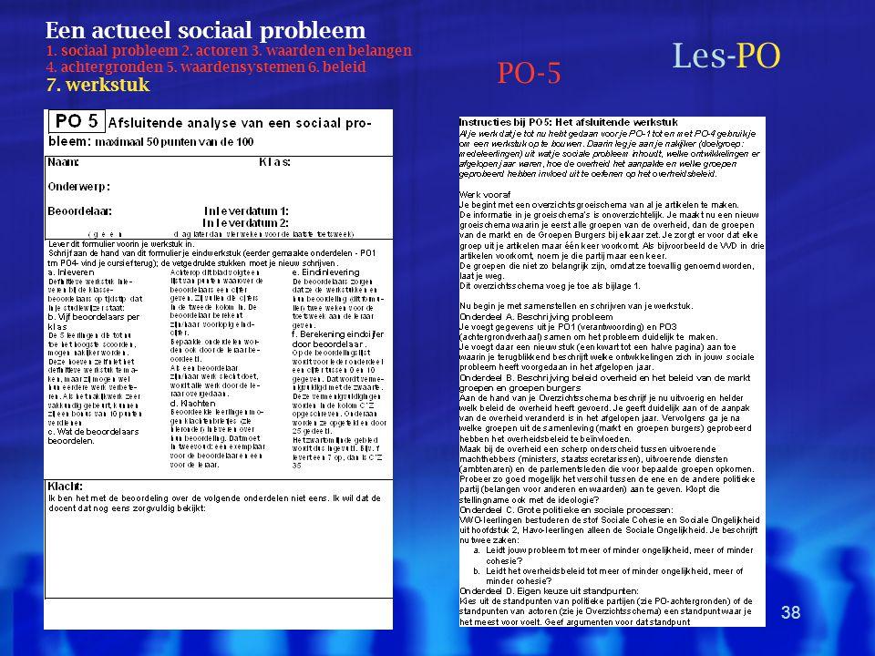 38 Een actueel sociaal probleem 1. sociaal probleem 2. actoren 3. waarden en belangen 4. achtergronden 5. waardensystemen 6. beleid 7. werkstuk Les-PO