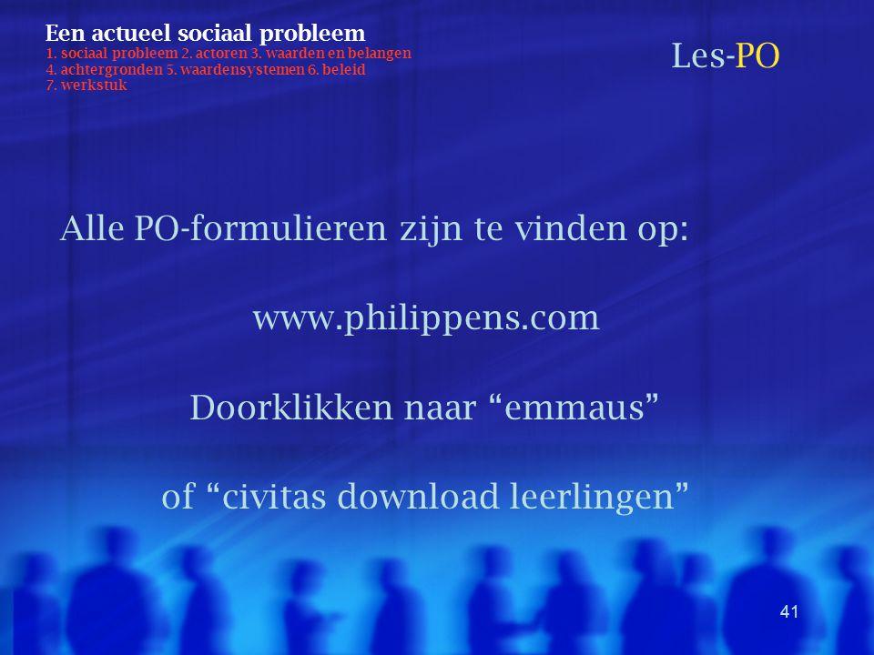 """41 Alle PO-formulieren zijn te vinden op: www.philippens.com Doorklikken naar """"emmaus"""" of """"civitas download leerlingen"""" Een actueel sociaal probleem 1"""