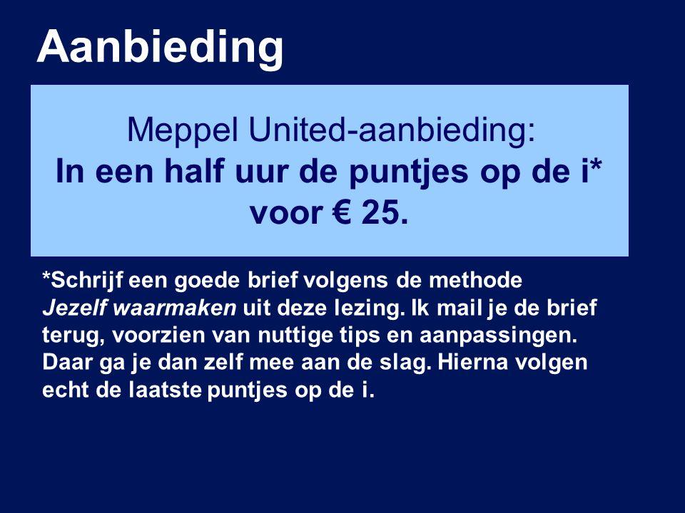 Aanbieding Meppel United-aanbieding: In een half uur de puntjes op de i* voor € 25. *Schrijf een goede brief volgens de methode Jezelf waarmaken uit d