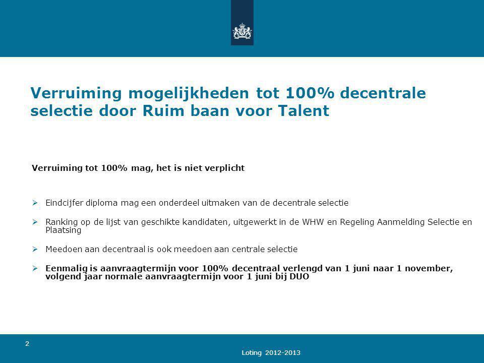 Loting 2012-2013 2 Verruiming mogelijkheden tot 100% decentrale selectie door Ruim baan voor Talent Verruiming tot 100% mag, het is niet verplicht  E