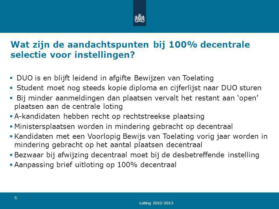 Loting 2012-2013 5 Wat zijn de aandachtspunten bij 100% decentrale selectie voor instellingen?  DUO is en blijft leidend in afgifte Bewijzen van Toel