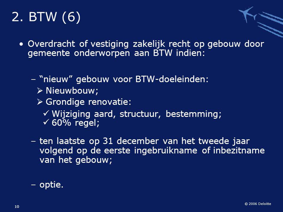 """© 2006 Deloitte 10 Overdracht of vestiging zakelijk recht op gebouw door gemeente onderworpen aan BTW indien: – """"nieuw"""" gebouw voor BTW-doeleinden: """