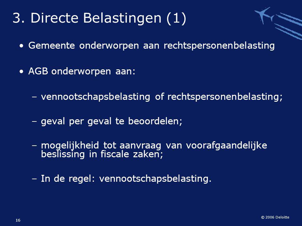 © 2006 Deloitte 16 Gemeente onderworpen aan rechtspersonenbelasting AGB onderworpen aan: – vennootschapsbelasting of rechtspersonenbelasting; – geval