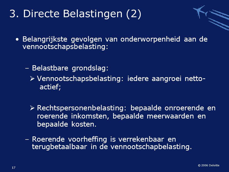 © 2006 Deloitte 17 Belangrijkste gevolgen van onderworpenheid aan de vennootschapsbelasting: – Belastbare grondslag:  Vennootschapsbelasting: iedere