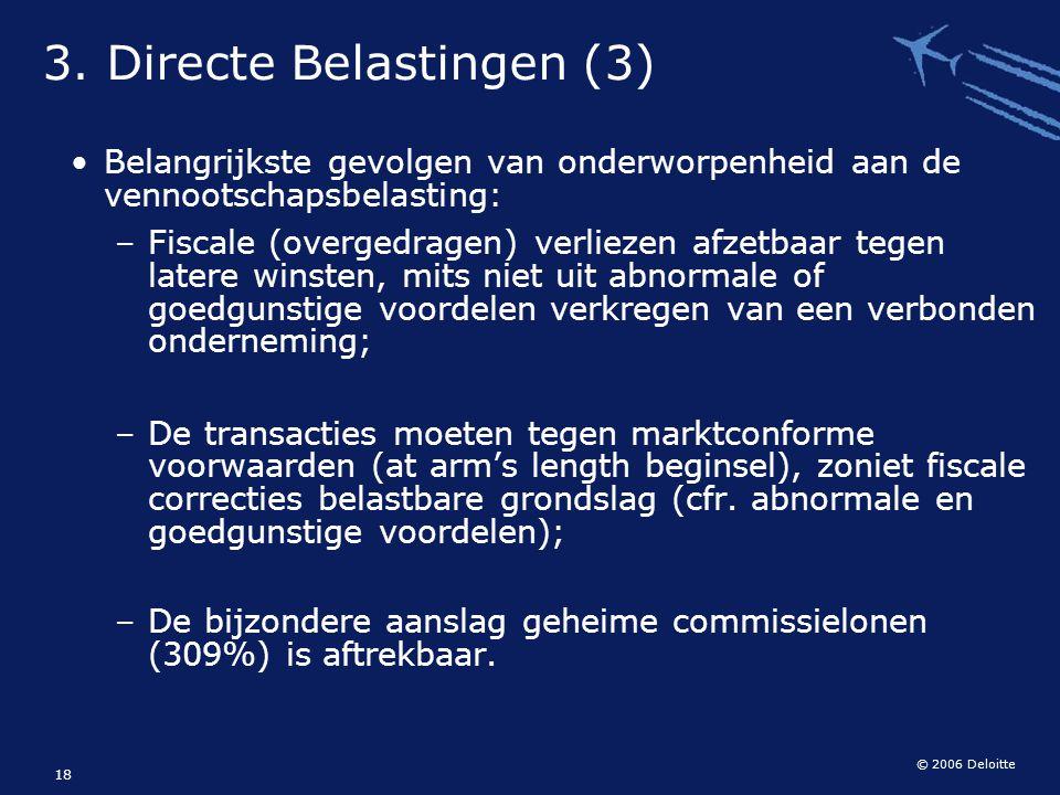 © 2006 Deloitte 18 Belangrijkste gevolgen van onderworpenheid aan de vennootschapsbelasting: – Fiscale (overgedragen) verliezen afzetbaar tegen latere