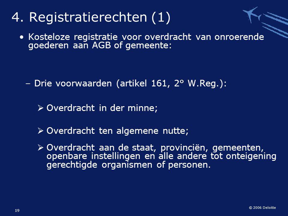 © 2006 Deloitte 19 Kosteloze registratie voor overdracht van onroerende goederen aan AGB of gemeente: – Drie voorwaarden (artikel 161, 2° W.Reg.):  O