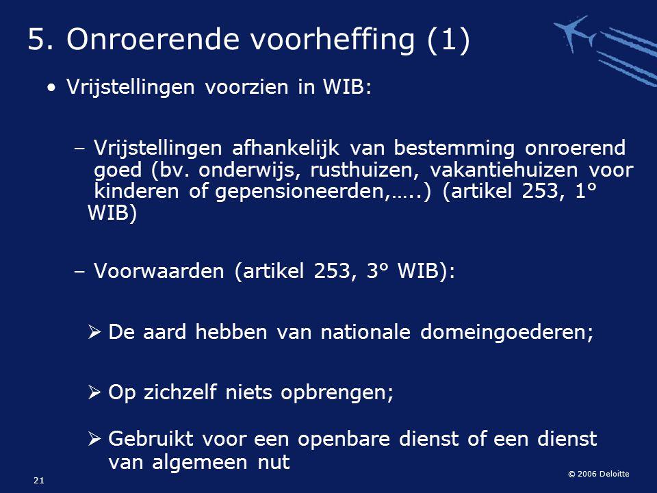 © 2006 Deloitte 21 Vrijstellingen voorzien in WIB: – Vrijstellingen afhankelijk van bestemming onroerend goed (bv. onderwijs, rusthuizen, vakantiehuiz