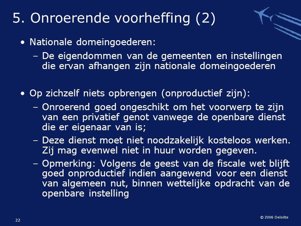 © 2006 Deloitte 22 Nationale domeingoederen: – De eigendommen van de gemeenten en instellingen die ervan afhangen zijn nationale domeingoederen Op zic