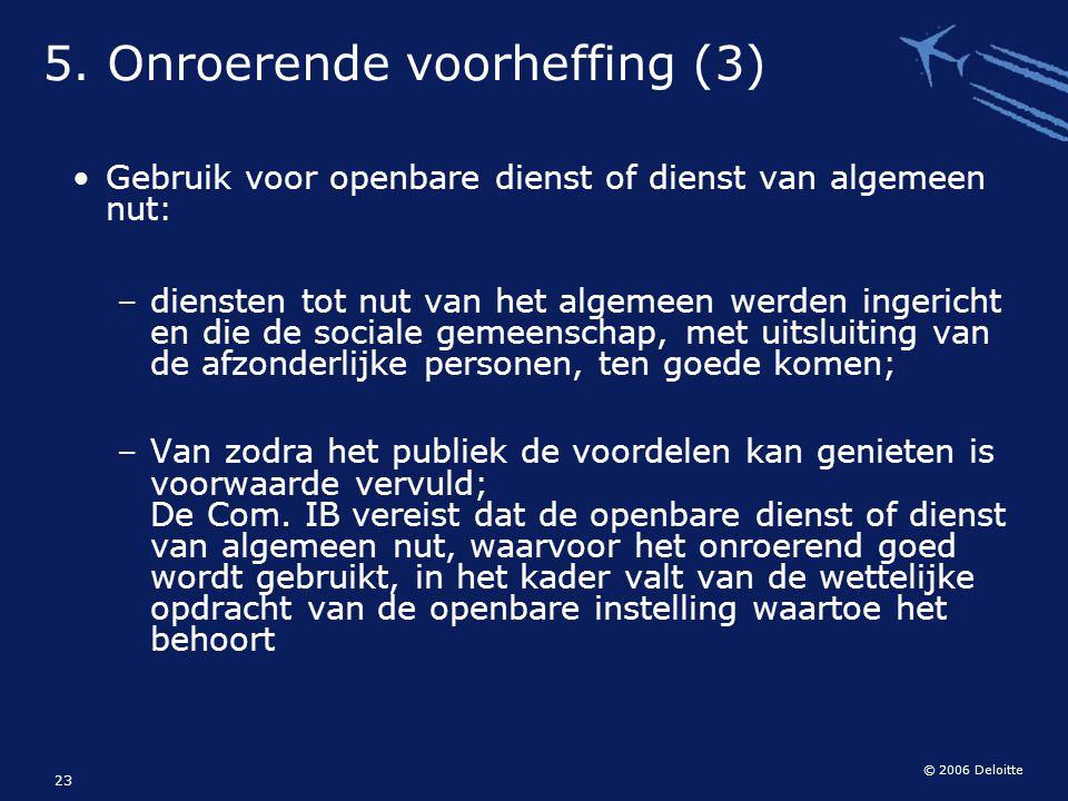 © 2006 Deloitte 23 Gebruik voor openbare dienst of dienst van algemeen nut: – diensten tot nut van het algemeen werden ingericht en die de sociale gem