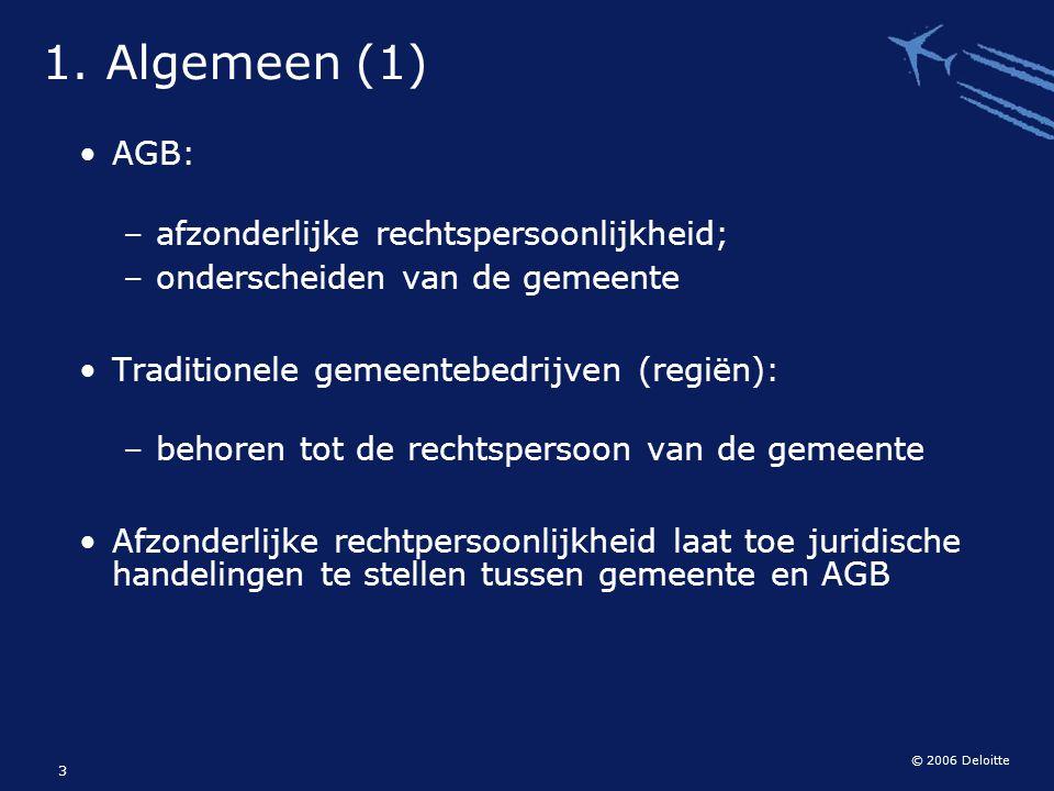 © 2006 Deloitte 3 1. Algemeen (1) AGB: – afzonderlijke rechtspersoonlijkheid; – onderscheiden van de gemeente Traditionele gemeentebedrijven (regiën):