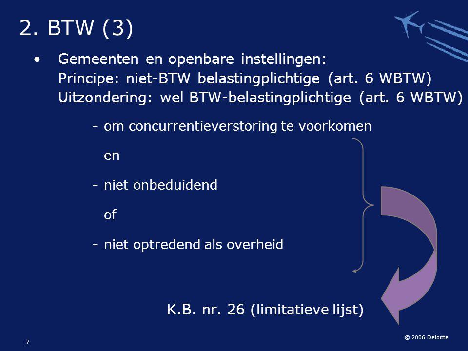 © 2006 Deloitte 7 Gemeenten en openbare instellingen: Principe: niet-BTW belastingplichtige (art. 6 WBTW) Uitzondering: wel BTW-belastingplichtige (ar