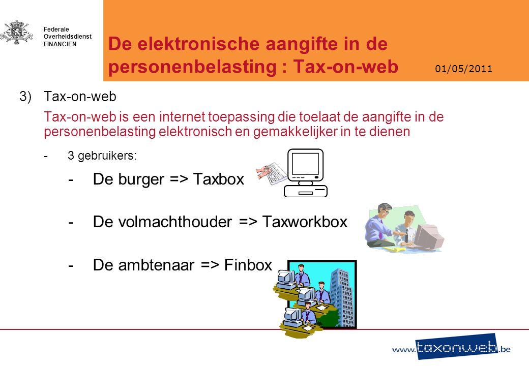 01/05/2011 Federale Overheidsdienst FINANCIEN De elektronische aangifte in de personenbelasting : Tax-on-web 3)Tax-on-web Tax-on-web is een internet t