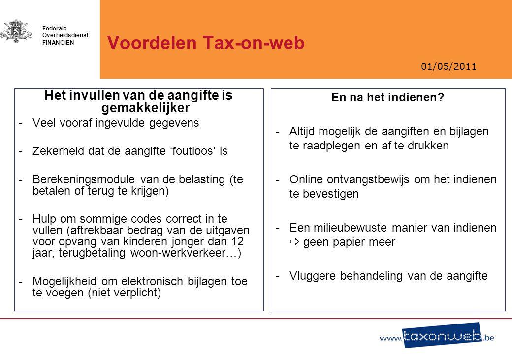 01/05/2011 Federale Overheidsdienst FINANCIEN Voordelen Tax-on-web En na het indienen? -Altijd mogelijk de aangiften en bijlagen te raadplegen en af t
