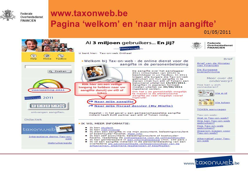 01/05/2011 Federale Overheidsdienst FINANCIEN www.taxonweb.be Pagina 'welkom' en 'naar mijn aangifte'