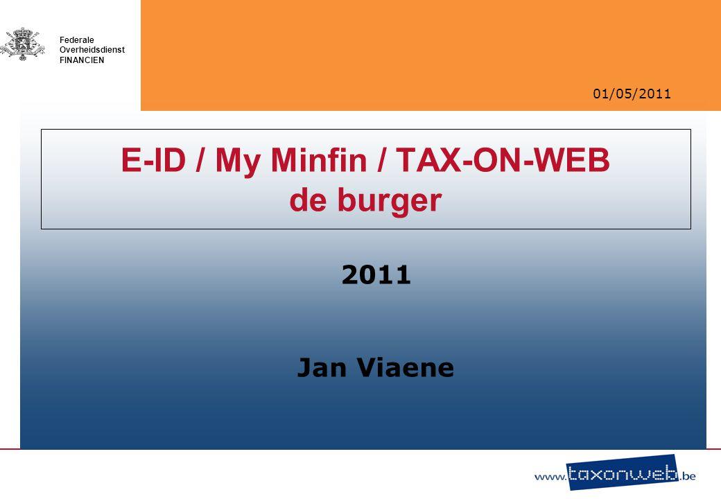 01/05/2011 Federale Overheidsdienst FINANCIEN E-ID / My Minfin / TAX-ON-WEB de burger 2011 Jan Viaene