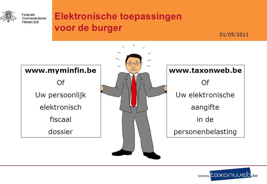 01/05/2011 Federale Overheidsdienst FINANCIEN Elektronische toepassingen voor de burger www.myminfin.be Of Uw persoonlijk elektronisch fiscaal dossier