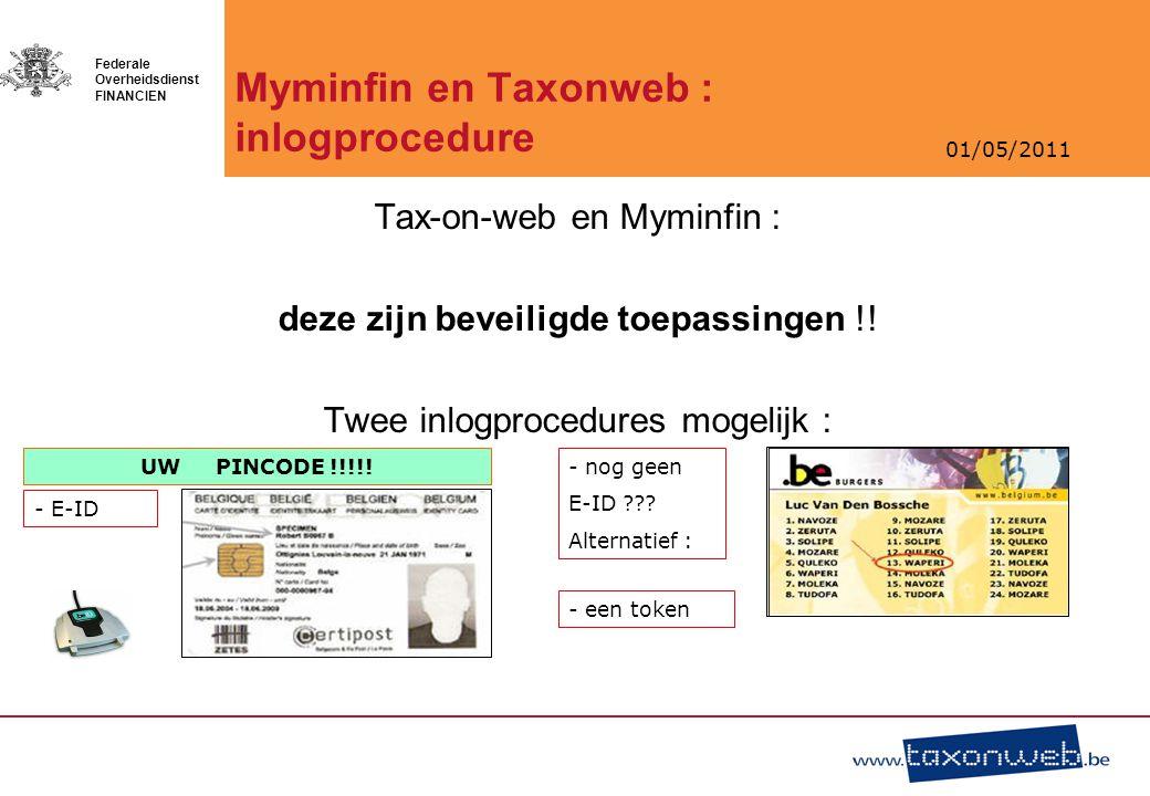 01/05/2011 Federale Overheidsdienst FINANCIEN Myminfin en Taxonweb : inlogprocedure Tax-on-web en Myminfin : deze zijn beveiligde toepassingen !! Twee