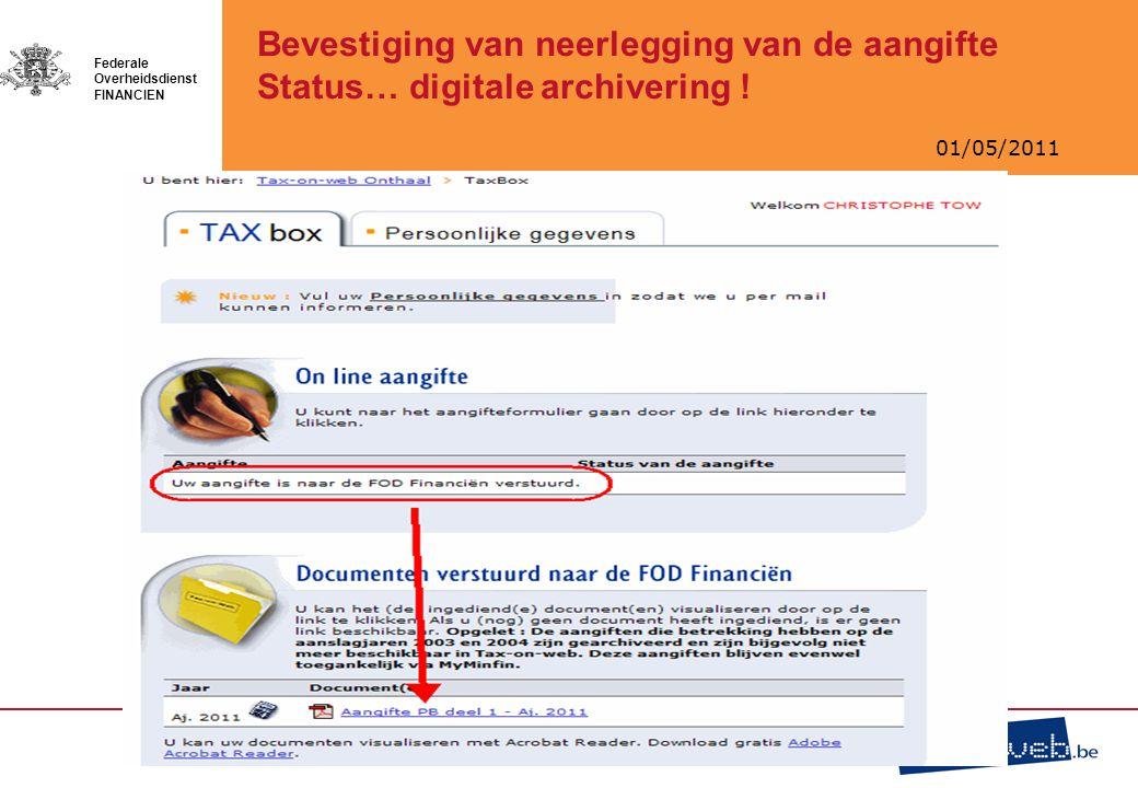 01/05/2011 Federale Overheidsdienst FINANCIEN Bevestiging van neerlegging van de aangifte Status… digitale archivering !