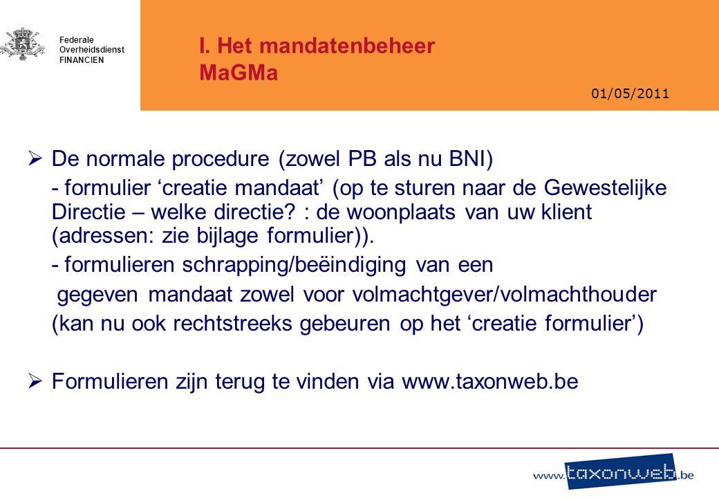 01/05/2011 Federale Overheidsdienst FINANCIEN I. Het mandatenbeheer MaGMa  De normale procedure (zowel PB als nu BNI) - formulier 'creatie mandaat' (