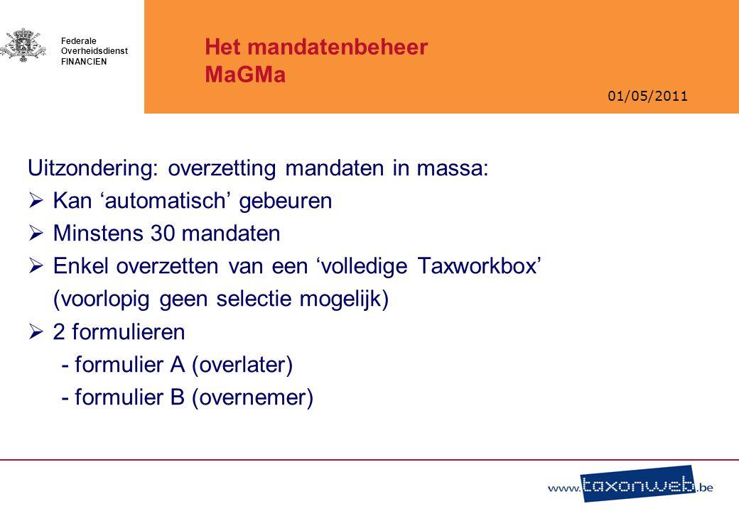 01/05/2011 Federale Overheidsdienst FINANCIEN Het mandatenbeheer MaGMa Uitzondering: overzetting mandaten in massa:  Kan 'automatisch' gebeuren  Min