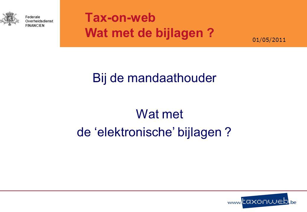 01/05/2011 Federale Overheidsdienst FINANCIEN Tax-on-web Wat met de bijlagen ? Bij de mandaathouder Wat met de 'elektronische' bijlagen ?