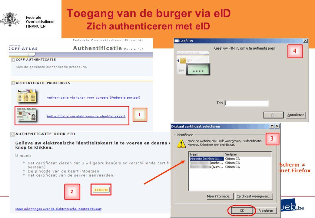 01/05/2011 Federale Overheidsdienst FINANCIEN Scherm ≠ met Firefox Toegang van de burger via eID Zich authenticeren met eID