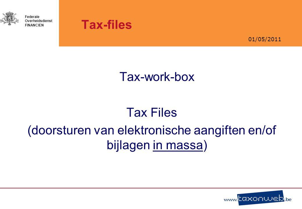 01/05/2011 Federale Overheidsdienst FINANCIEN Tax-files Tax-work-box Tax Files (doorsturen van elektronische aangiften en/of bijlagen in massa)