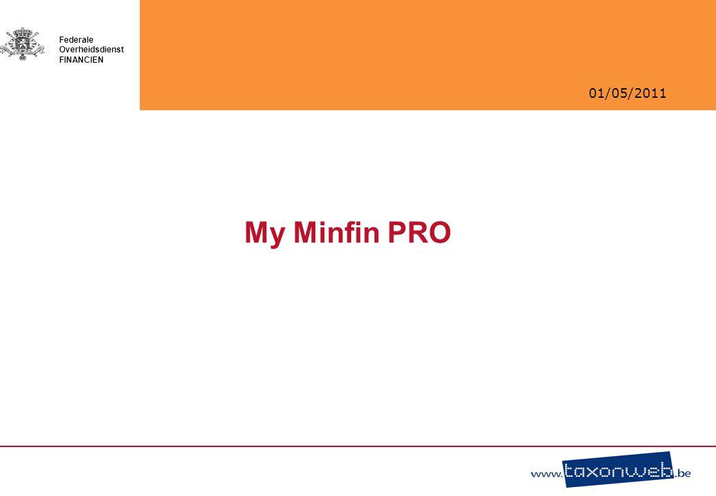 01/05/2011 Federale Overheidsdienst FINANCIEN My Minfin PRO
