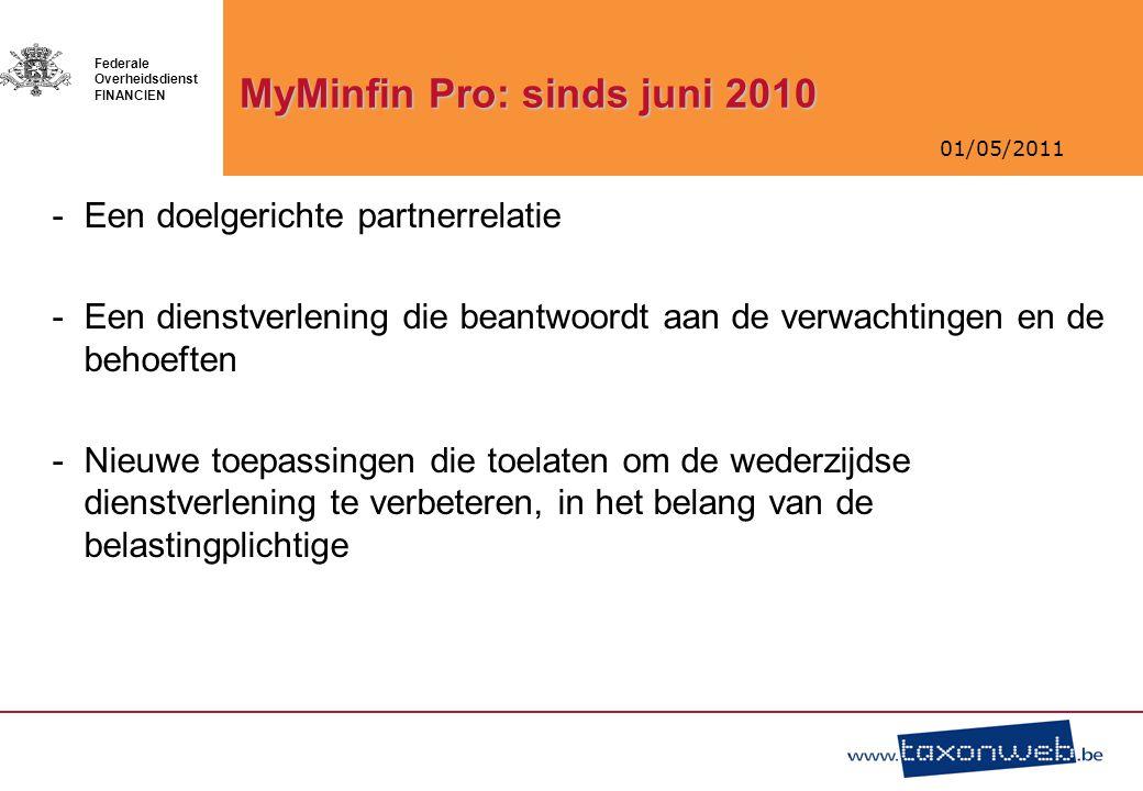01/05/2011 Federale Overheidsdienst FINANCIEN MyMinfin Pro: sinds juni 2010 -Een doelgerichte partnerrelatie -Een dienstverlening die beantwoordt aan