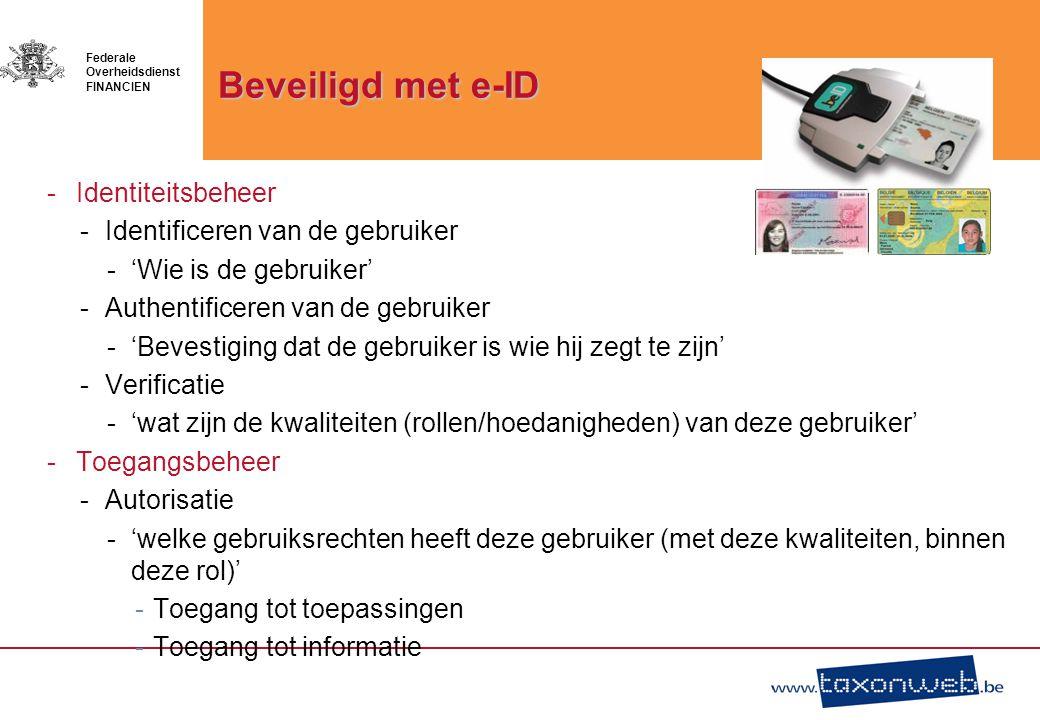 01/05/2011 Federale Overheidsdienst FINANCIEN Beveiligd met e-ID -Identiteitsbeheer -Identificeren van de gebruiker -'Wie is de gebruiker' -Authentifi