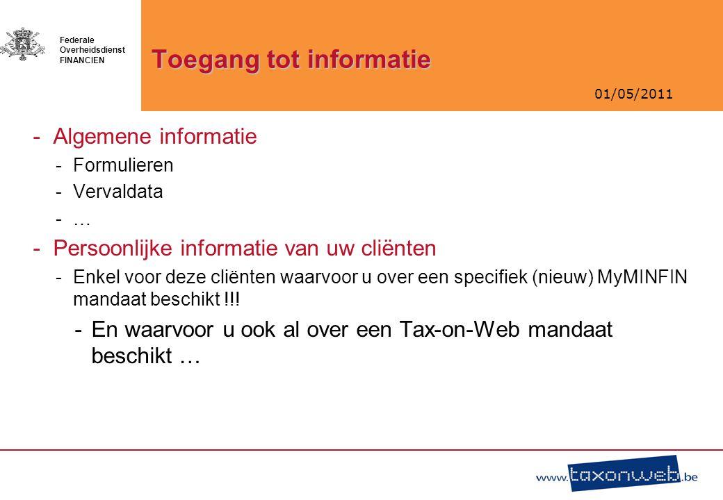 01/05/2011 Federale Overheidsdienst FINANCIEN Toegang tot informatie -Algemene informatie -Formulieren -Vervaldata -… -Persoonlijke informatie van uw