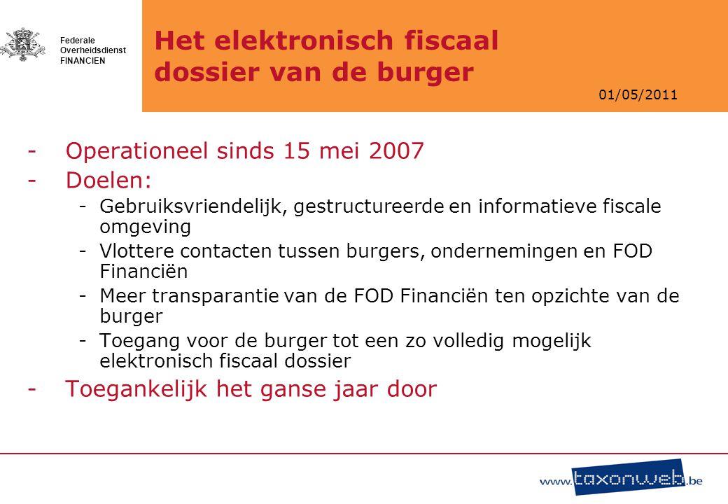 01/05/2011 Federale Overheidsdienst FINANCIEN Het elektronisch fiscaal dossier van de burger -Operationeel sinds 15 mei 2007 -Doelen: -Gebruiksvriende