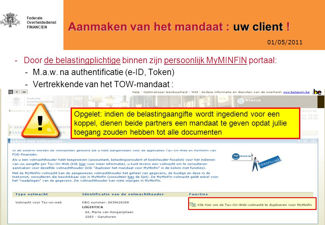 01/05/2011 Federale Overheidsdienst FINANCIEN Aanmaken van het mandaat : uw client ! -Door de belastingplichtige binnen zijn persoonlijk MyMINFIN port