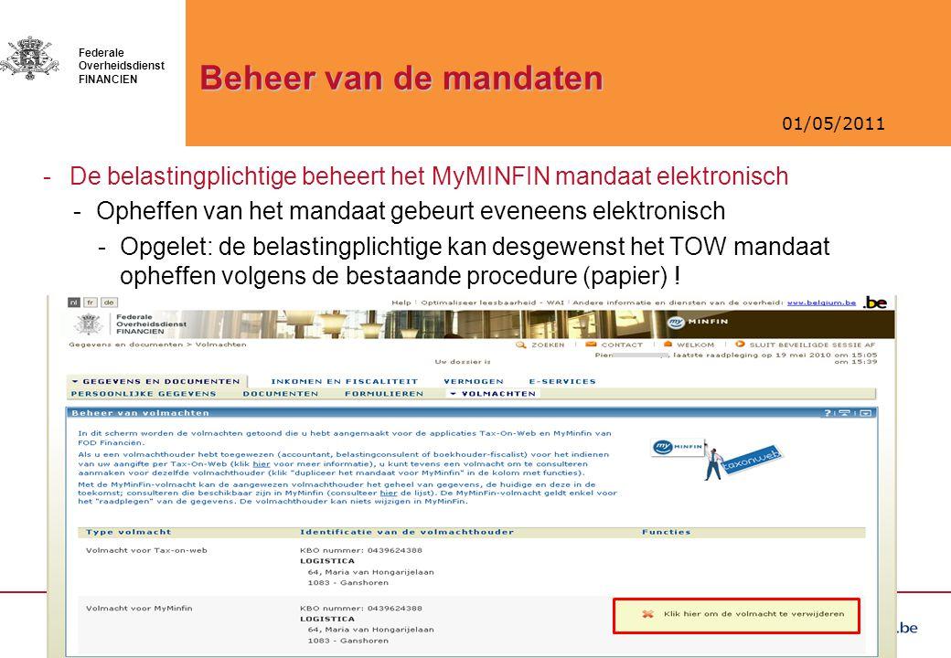 01/05/2011 Federale Overheidsdienst FINANCIEN Beheer van de mandaten -De belastingplichtige beheert het MyMINFIN mandaat elektronisch -Opheffen van he