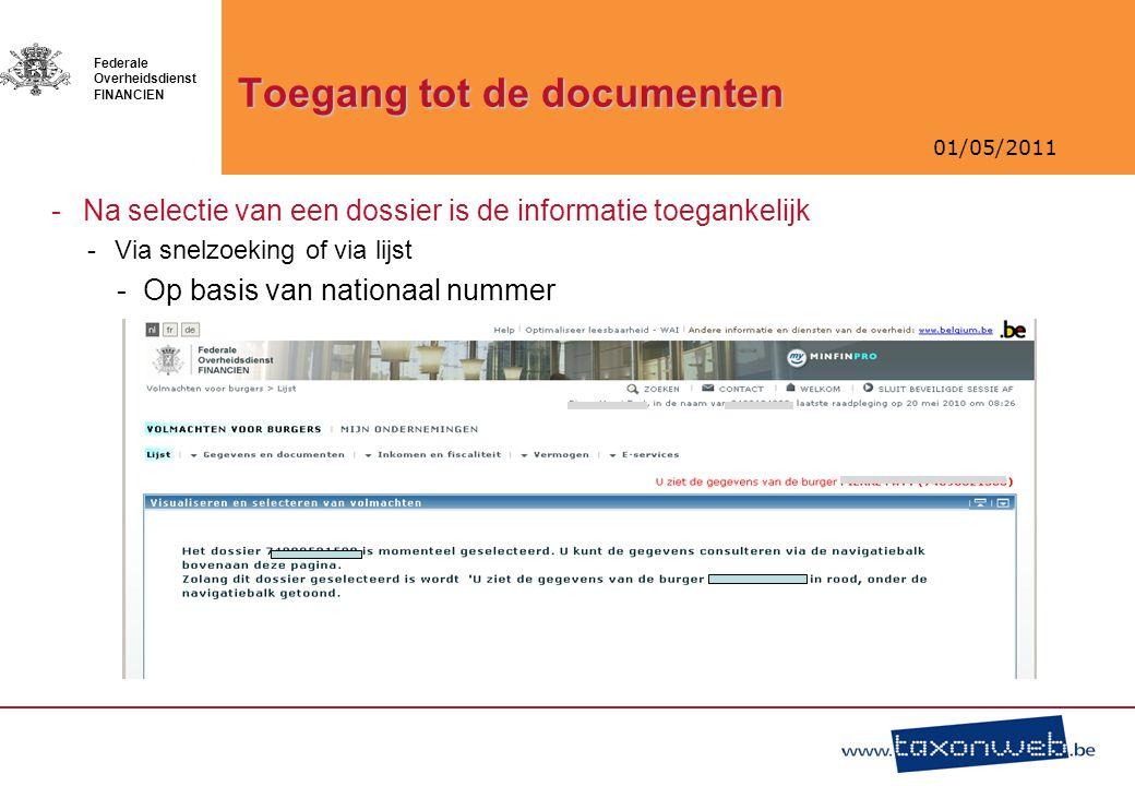 01/05/2011 Federale Overheidsdienst FINANCIEN Toegang tot de documenten -Na selectie van een dossier is de informatie toegankelijk -Via snelzoeking of
