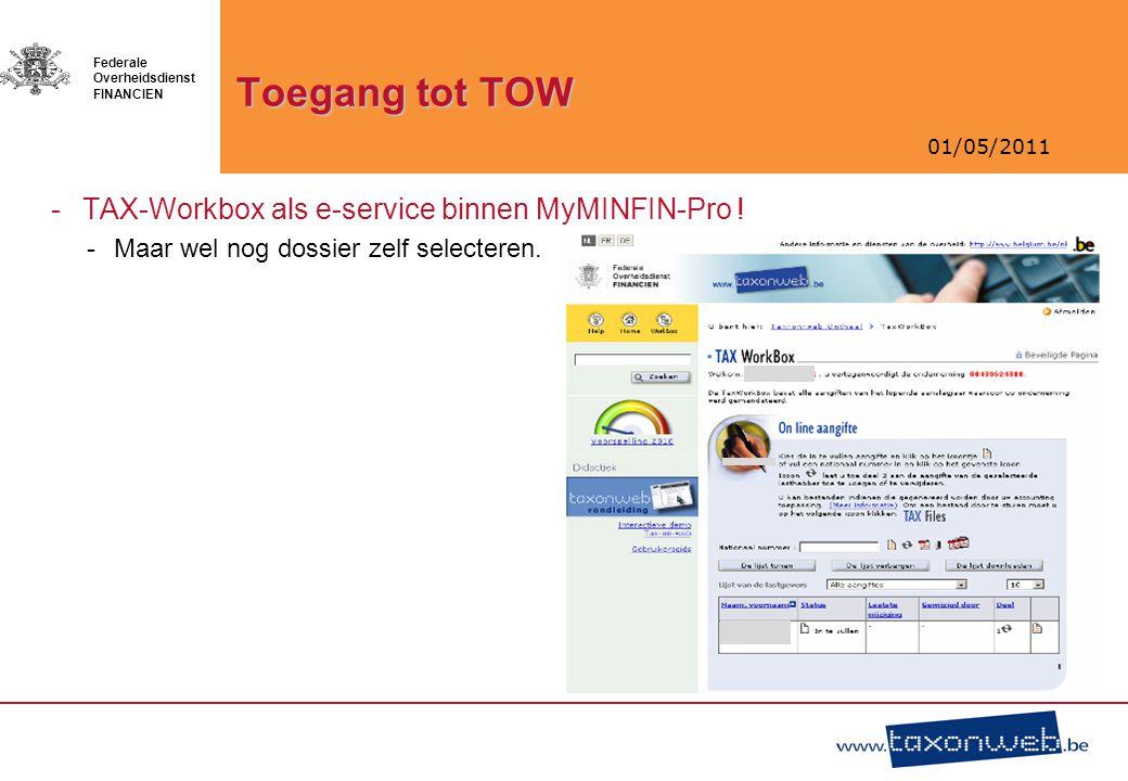 01/05/2011 Federale Overheidsdienst FINANCIEN Toegang tot TOW -TAX-Workbox als e-service binnen MyMINFIN-Pro ! -Maar wel nog dossier zelf selecteren.