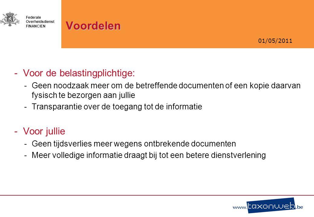 01/05/2011 Federale Overheidsdienst FINANCIEN Voordelen -Voor de belastingplichtige: -Geen noodzaak meer om de betreffende documenten of een kopie daa