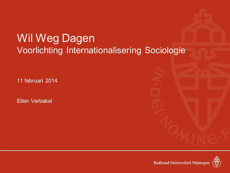 Wil Weg Dagen Voorlichting Internationalisering Sociologie 11 februari 2014 Ellen Verbakel