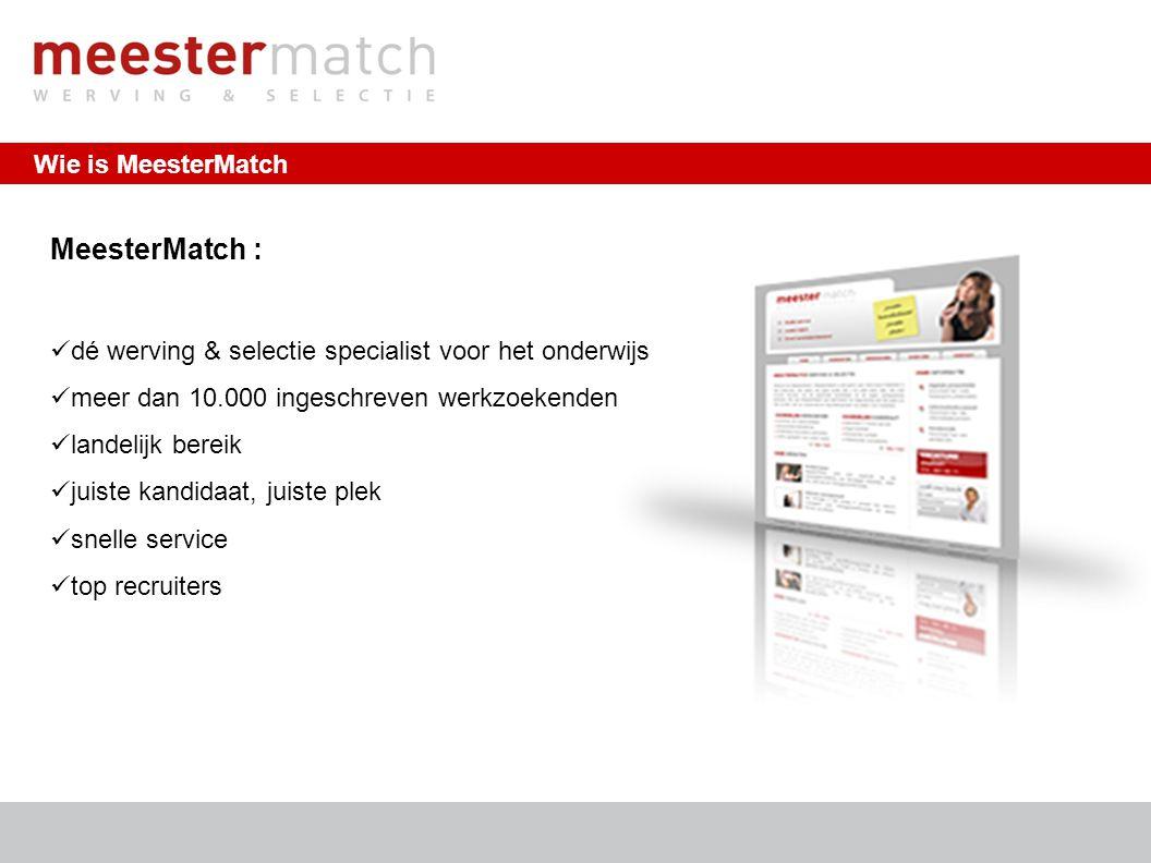Wie is MeesterMatch http://www.meestermatch.nl | info@meestermatch.nl MeesterMatch : dé werving & selectie specialist voor het onderwijs meer dan 10.0