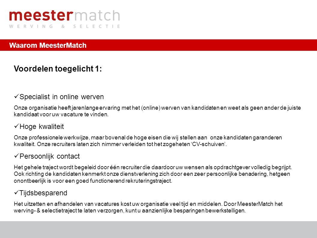 Waarom MeesterMatch http://www.meestermatch.nl | info@meestermatch.nl Voordelen toegelicht 2: Uitstekende voorselectie Voor iedere opdracht wordt er een aparte vragenlijst opgesteld die wordt afgenomen bij de kandidaten.