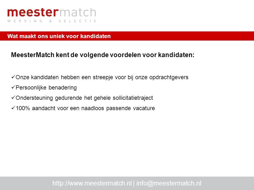 Wat maakt ons uniek voor kandidaten http://www.meestermatch.nl | info@meestermatch.nl MeesterMatch kent de volgende voordelen voor kandidaten: Onze ka