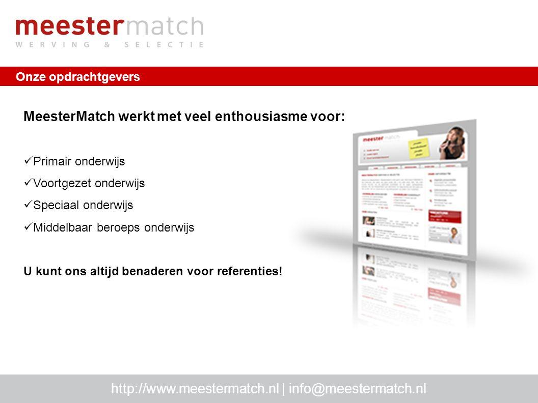 Vrijblijvend kennismaken met MeesterMatch http://www.meestermatch.nl | info@meestermatch.nl Voor alle informatie over MeesterMatch kijkt u op: www.meestermatch.nl Scholen melden zich aan door een e-mail te sturen naar info@meestermatch.nlinfo@meestermatch.nl Wij zijn u graag van dienst bij het invullen van de vacatures.