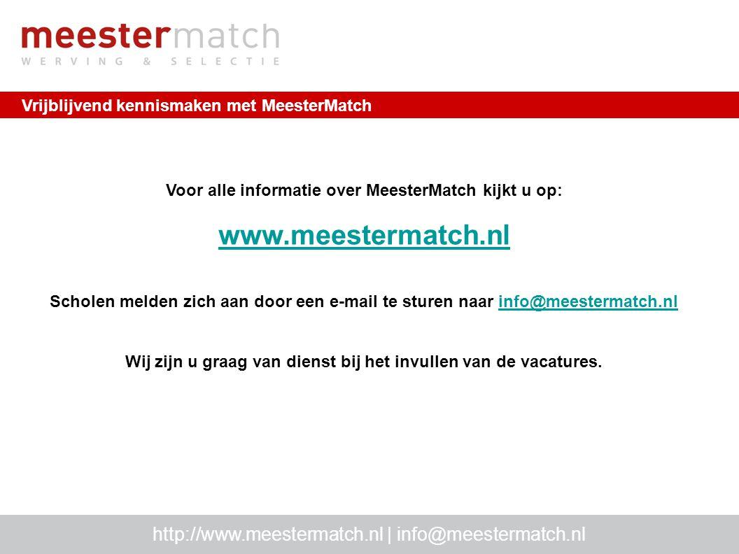 Vrijblijvend kennismaken met MeesterMatch http://www.meestermatch.nl | info@meestermatch.nl Voor alle informatie over MeesterMatch kijkt u op: www.mee