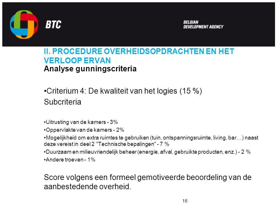 II. PROCEDURE OVERHEIDSOPDRACHTEN EN HET VERLOOP ERVAN Analyse gunningscriteria Criterium 4: De kwaliteit van het logies (15 %) Subcriteria Uitrusting