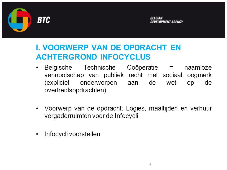 4 I. VOORWERP VAN DE OPDRACHT EN ACHTERGROND INFOCYCLUS Belgische Technische Coöperatie = naamloze vennootschap van publiek recht met sociaal oogmerk