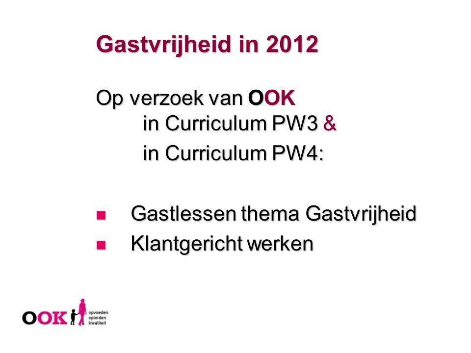 Gastvrijheid in 2012 Op verzoek van OOK in Curriculum PW3 & in Curriculum PW4: Gastlessen thema Gastvrijheid Gastlessen thema Gastvrijheid Klantgerich